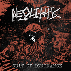 NEOLITHIC: CULT OF IGNORANCE EP OUT 02/15/18! PRE ORDER NOW!